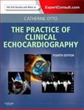 Practice of Clinical Echocardiography : Expert Consult Premium Edition - Enhanced Online Features and Print, Otto, Catherine M., 1437727654