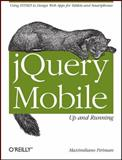 Jquery Mobile - Up and Running : Using Html5 to Design Web Apps for Tables and Smartphones, Firtman, Maximiliano, 1449397654