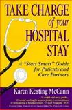 "Take Charge of Your Hospital Stay : A ""Start Smart"" Guide for Patients and Care Partners, McCann, Karen K., 0306447657"