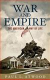 War and Empire : The American Way of Life, Atwood, Paul L., 0745327656