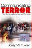 Communicating Terror : The Rhetorical Dimensions of Terrorism, Tuman, Joseph, 0761927654