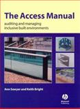 The Access Manual : Auditing and managing inclusive built Environments, Sawyer, Ann and Bright, Keith, 1405107650