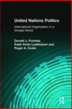 United Nations Politics : International Organization in a Divided World, Puchala, Donald and Laatikainen, Katie, 0131727656