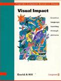 Visual Impact : Creative Language Learning Through Pictures, Hill, David A., 0582037654