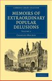 Memoirs of Extraordinary Popular Delusions, Mackay, Charles, 1108027652