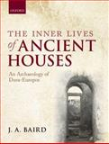 The Inner Lives of Ancient Houses : An Archaeology of Dura-Europos, Baird, J. A., 019968765X