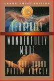 Fearfully and Wonderfully Made, Brand, Paul and Yancey, Philip, 0802727654