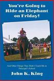 You're Going to Ride an Elephant on Friday!, John King, 0983837651