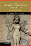 The Politics and Ethics of Identity : In Search of Ourselves, Lebow, Richard Ned, 1107027659