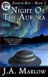 Night of the Aurora (Salmon Run - Book 1), J. A. Marlow, 1475177658