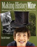 Making History Mine : Meaningful Connections for Grades 5-9, Cooper, Sarah, 1571107657