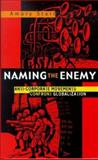 Naming the Enemy : Anti-Corporate Social Movements Confront Globalization, Starr, Amory, 1856497658