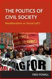 The Politics of Civil Society : Neoliberalism or Social Left?, Powell, Frederick, 1861347650