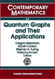 Quantum Graphs and Their Applications : Proceedings of an AMS-IMS-SIAM Joint Summer Research Conference on Quantum Graphs and Their Applications, June 19-23, 2005, Snowbird, Utah, Robert Carlson, Stephen A. Fulling, and Peter Kuchment Gregory Berkolaiko, 0821837656