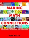Making Math Connections : Using Real-World Applications with Middle School Students, Martin, Hope, 1412937655