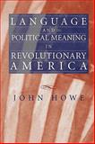 Language and Political Meaning in Revolutionary America, Howe, John, 155849765X