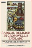 Radical Religion in Cromwell's England : A Concise History from the English Civil War to the End of the Commonwealth, Bradstock, Andrew, 1845117654