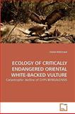 Ecology of Critically Endangered Oriental White-Backed Vulture, Shahid Mahmood, 363923765X
