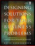 Designing Solutions for Your Business Problems : A Structured Process for Managers and Consultants, Vandenbosch, Betty, 0787967653