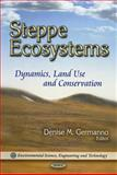Steppe Ecosystems : Dynamics, Land Use and Conservation, Germanno, Denise M., 1611227658