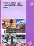 Relaciones Tierra-Agua en Cuencas Hidrográficas Rurales, Food and Agriculture Organization of the United Nations, 9253047658