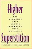 Higher Superstition : The Academic Left and Its Quarrels with Science, Gross, Paul R. and Levitt, Norman, 0801847664