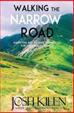 Walking the Narrow Road: Marketing and Spiritual Instruction for Christians in Business, Josh Kilen, 1466447664
