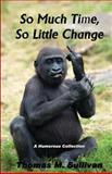 So Much Time, So Little Change, Thomas Sullivan, 1482047667