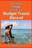 The Smart and Easy Guide to Budget Travel Abroad: How to Get the Best Exploration, Richard Norris, 1493557661