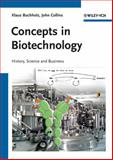 Concepts in Biotechnology : History, Science and Business, Buchholz, Klaus and Collins, John, 352731766X