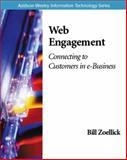 Web Engagement : Connecting to Customers in e-Business, Zoellick, Bill, 020165766X