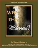 Why the Wilderness, Walter Brown, 0595477666