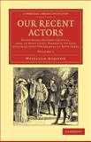 Our Recent Actors : Being Recollections Critical, and, in Many Cases, Personal, of Late Distinguished Performers of Both Sexes, Marston, Westland, 1108047661