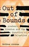Out of Bounds : Academic Freedom and the Question of Palestine, Abraham, Matthew, 0745327664