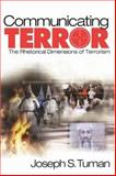 Communicating Terror : The Rhetorical Dimensions of Terrorism, Tuman, Joseph, 0761927662
