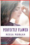 Perfectly Flawed, Nessa Morgan, 149476766X