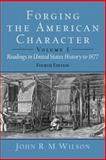 Forging the American Character : Readings in United States History since 1865, Wilson, John R. M., 0130977667