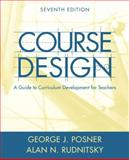 Course Design : A Guide to Curriculum Development for Teachers, Posner, George J. and Rudnitsky, Alan N., 0205457665