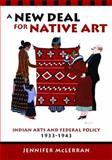 A New Deal for Native Art : Indian Arts and Federal Policy, 1933-1943, McLerran, Jennifer, 0816527660