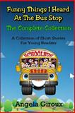Funny Things I Heard at the Bus Stop: the Complete Collection, Angela Giroux, 1495367665