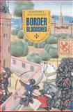 Border Bloodshed : Scotland, England and France at War, 1369-1403, MacDonald, Alastair J., 1904607667