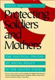 Protecting Soldiers and Mothers, Theda Skocpol, 067471766X