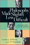 Philosophy Made Slightly Less Difficult, Garrett J. DeWeese and J. P. Moreland, 0830827668