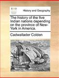 The History of the Five Indian Nations Depending on the Province of New-York in America, Cadwallader Colden, 1140907662