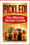 Pickled! the Ultimate Recipe Guide, Jackson Crawford, 1500437662
