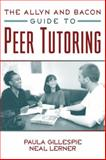 Allyn and Bacon Guide to Peer Tutoring, Gillespie, Paula and Lerner, Neal, 0205297668