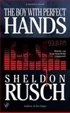 The Boy with Perfect Hands, Sheldon Rusch, 0425217663