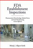 FDA Establishment Inspections : Pharmaceutical, Biotechnology, Medical Device and Food Manufacturing Concise Reference, Allport-Settle, Mindy J., 098214766X