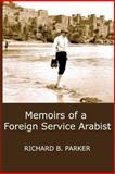 Memoirs of a Foreign Service Arabist, Richard B. Parker, 0988637669