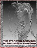 The Eye of the Beholder: Photography of John Cannon, John Cannon, 148254766X